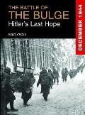 The Battle of the Bulge: Hitler's Last Hope, December 1944