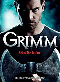 Grimm: Below the Surface: The Insider#s Guide to the Show