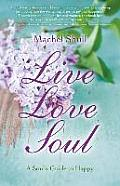 Live Love Soul: A Soul's Guide to Happy