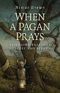 When a Pagan Prays: Exploring Prayer in Druidry and Beyond