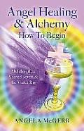 Angel Healing & Alchemy - How to Begin: Melchisadec, Sacred Seven & the Violet Ray