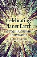 Celebrating Planet Earth, a Pagan/Christian Conversation: First Steps in Interfaith Dialogue
