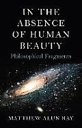 In the Absence of Human Beauty: Philosophical Fragments