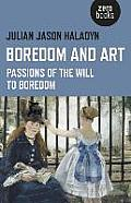 Boredom and Art: Passions of the Will to Boredom