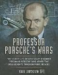 Professor Porsche S Wars: The Secret Life of Legendary Engineer Ferdinand Porsche Who Armed Two Belligerents Through Four Decades