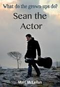 Sean the Actor: What Do the Grown-ups Do?