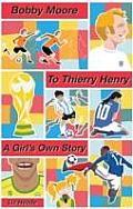 Bobby Moore To Thierry Henry: a Girl's Own Story