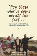 For Those Who Ve Come Across the Seas...: Australian Multicultural Theory, Policy and Practice (Anthem-ASP Australasia Publishing Programme)