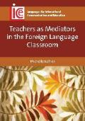 Languages for Intercultural Communication and Education #27: Teachers as Mediators in the Foreign Language Classroom