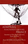 Adapting Nineteenth-Century France: Literature in Film, Theatre, Television, Radio and Print (University of Wales Press - French and Francophone Studies)
