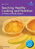 Teaching Healthy Cooking and Nutrition in Primary Schools, Book 3: Cheesy Biscuits, Potato Salad, Apple Muffins and Other Recipes