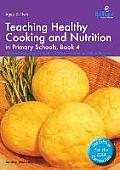 Teaching Healthy Cooking and Nutrition in Primary Schools, Book 4: Cheesy Bread, Apple Crumble, Chilli Con Carne and Other Recipes
