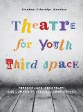 Theatre for Youth Third Space: Performance, Democracy, and Community Cultural Development