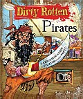 Dirty Rotten Pirates: A Truly Revolting Guide to Pirates & Their World
