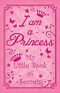 I Am a Princess My Little Book of...