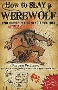 How to Slay a Werewolf and Definitely Live to Tell the Tale: A How-L to Guide with Real Bite! by Professor Van Helsing Inventor of the Exploding Chick (Professor Van Helsing's Guides)