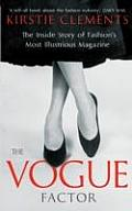 Vogue Factor The Inside Story of Fashions Most Illustrious Magazine