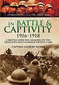 In Battle and Captivity 1916-1918: A British Officer S Memoirs of the Trenches and a German Prison Camp