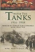With the Tanks 1916-1918: Memoirs of a British Tank Commander in the Great War