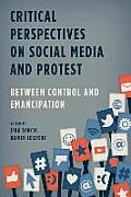 Critical Perspectives on Social Media and Protest: Between Control and Emancipation