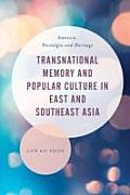 Transnational Memory and Popular Culture in East and Southeast Asia: Amnesia, Nostalgia and Heritage