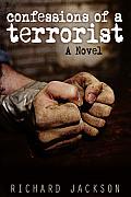 Confessions of a Terrorist A Novel