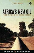 Africa's New Oil: Power, Pipelines and Future Fortunes