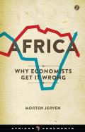 Africa: Why Economists Get It Wrong (Zed Books - African Arguments)