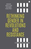 Rethinking Gender in Revolutions and Resistance: Lessons from the Arab World