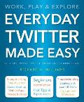 Everyday Twitter Made Easy