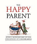 How to Be Happy Despite Your Children: Advice from History on the Challenges of Childrearing