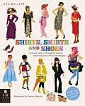 Design Line Shirts Skirts & Shoes A Visual History of Modern Fashion Featuring Over 100 Iconic Designs
