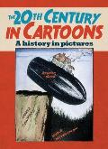 The 20th Century in Cartoons: A History in Pictures