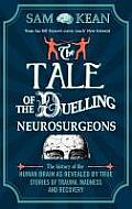 Tale of the Duelling Neurosurgeons: the History of the Human Brain As Revealed By True Stories of Trauma, Madness, and Recovery