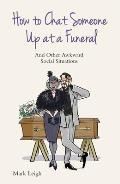 How to Chat Someone Up at a Funeral: And Other Awkward Social Situations
