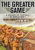 Greater Game: a History of Football in World War I