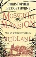 Mosquito Mansion and My Misadventures in Mudland