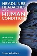 Headlines, Headaches and the Human Condition: When Normal Doesn't Work and How to Deal with It