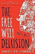 The Free Will Delusion