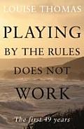 Playing By the Rules Does Not Work: the First 49 Years