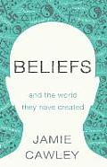 Beliefs: And the World They Have Created