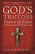 Gods Traitors Terror & Faith in Elizabethan England
