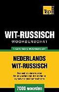 Thematische Woordenschat Nederlands-Wit-Russisch - 7000 Woorden