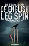 The Strange Death of English Leg Spin: How Cricket's Finest Art Was Given Away