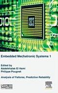 Embedded Mechatronic Systems, Volume 1: Analysis of Failures, Predictive Reliability