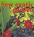 The New Exotic Garden: Creating an Exotic-Style Garden in a Temperature Climate