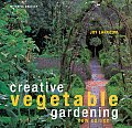 Creative Vegetable Gardening New Edition