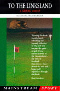 To The Linksland A Golfing Odyssey