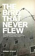The Bird That Never Flew: The Uncompromising Autobiography of One of the Most Punished Prisoners in the History of the British Penal System