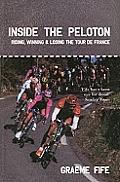Inside the Peloton Riding Winning & Losing the Tour de France